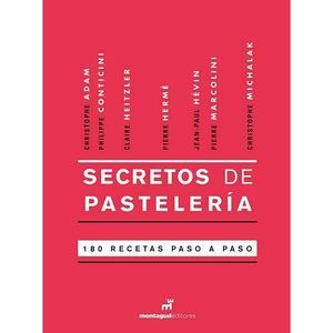 SECRETOS DE PASTELERÍA. 180 RECETAS PASO A PASO