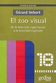 EL ZOO VISUAL, DE LA TELEVISIÓN ESPECTACULAR A LA TELEVISIÓN ESPECTACULAR