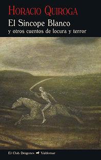 EL SÍNCOPE BLANCO Y OTROS CUENTOS DE LOCURA Y TERROR