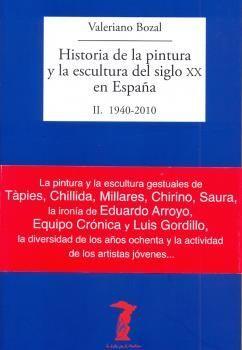 HISTORIA PINTURA Y ESCULTURA DEL SIGLO XX EN ESPAÑA 1940 - 2010 VOL.II