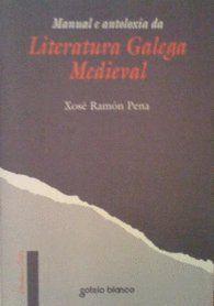 LITERATURA GALEGA MEDIEVAL, MANUAL E ANTOLOXÍA