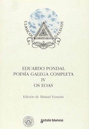 EDUARDO PONDAL. POESIA GALEGA COMPLETA IV. OS EOAS