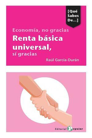 ECONOMÍA, NO GRACIAS RENTA BÁSICA UNIVERSAL, SÍ GRACIAS