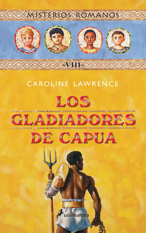 GLADIADORES DE CAPUA, LOS VIII MISTERIOS ROMANOS