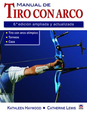 MANUAL DE TIRO CON ARCO 6´EDICION AMPLIADA Y ACTUALIZADA