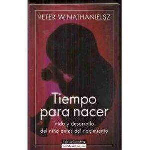 TIEMPO PARA NACER : VIDA Y DESARROLLO DEL NIÑO ANTES DEL NACIMIENTO