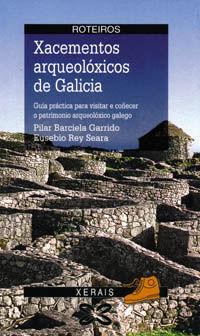 XACEMENTOS ARQUEOLÓXICOS DE GALICIA : GUÍA PRÁCTICA PARA VISITAR E COÑ