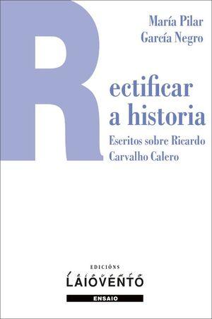 RECTIFICAR A HISTORIA. ESCRITOS SOBRE RICARDO CARVALHO CALERO