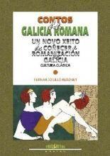 CONTOS DA GALICIA ROMANA, UN NOVO XEITO DE COÑECERA ROMANIZAGION