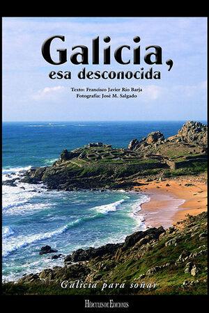 GALICIA, ESA DESCONOCIDA (GALICIA PARA SOÑAR: VOL.1)