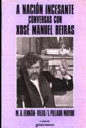 A NACIÓN INCESANTE .CONVERSAS CON XOSÉ MANUEL BEIRAS