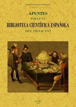 APUNTES PARA UNA BIBLIOTECA CIENTIFICA ESPAÑOLA DEL SIGLO XVI