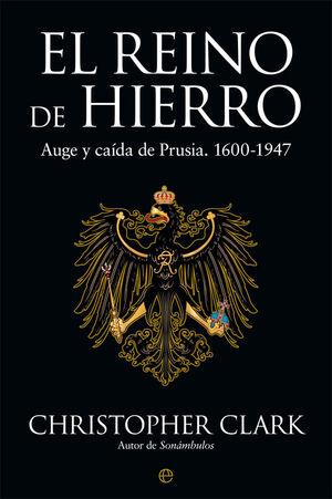 EL REINO DE HIERRO. AUGE Y CAIDA DE PRUSIA