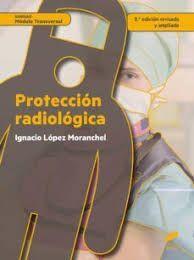 PROTECCIÓN RADIOLÓGICA (2.ª EDICIÓN REVISADA Y AMPLIADA)