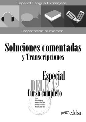 ESPECIAL DELE A2. CURSO COMPLETO. SOLUCIONES COMENTADAS Y TRANSCRIPCIONES. EDICI