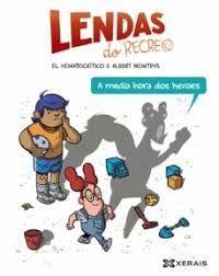 LENDAS DO RECREO, 1 A MEDIA HORA DOS HEROES