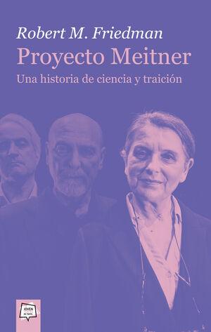 PROYECTO MEITNER. UNA HISTORIA DE CIENCIA Y TRAICIÓN