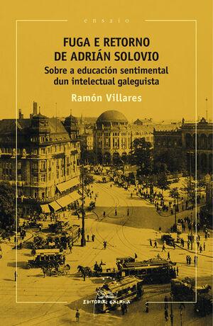 FUGA E RETORNO DE ADRIAN SOLOVIO. SOBRE A EDUCACION SENTIMENTAL DUN INTELECTUAL GALEGUISTA