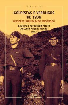 GOLPISTAS E VERDUGOS DE 1936. HISTORIA DUN PASADO INCOMODO