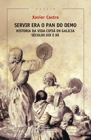 SERVIR ERA O PAN DO DEMO. HISTORIA DA VIDA COTIÁ EN GALICIA (SÉCULOS XIX E XX)