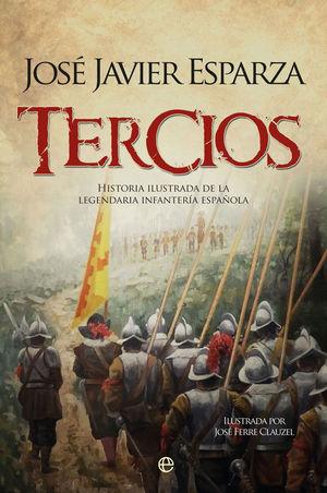 TERCIOS. HISTORIA ILUSTRADA DE LA LEGENDARIA INFANTERIA ESPAÑOLA