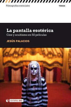 PANTALLA ESOTERICA, LA. CINE Y OCULTISMO EN 50 PELICULAS