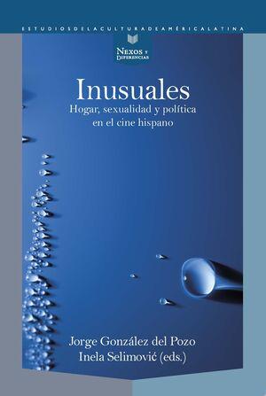 INUSUALES. HOGAR, SEXUALIDAD Y POLITICA EN EL CINE HISPANO