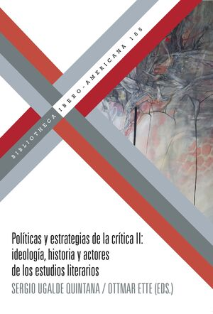 POLITICAS Y ESTRATEGIAS DE LA CRITICA II : IDEOLOGIA, HISTORIA Y ACTORES DE LOS ESTUDIOS LITERARIOS