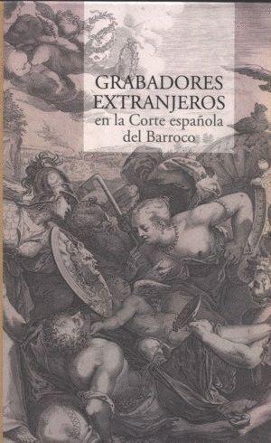 GRABADORES EXTRANJEROS EN LA CORTE ESPAÑOLA DEL BARROCO