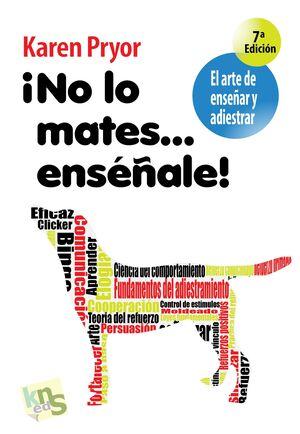 NO LO MATES... ENSEÑALE. EL ARTE DE ENSEÑAR Y ADIESTRAR