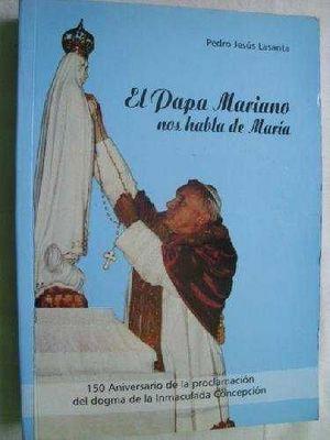 EL PAPA MARIANO-- NOS HABLA DE MARÍA