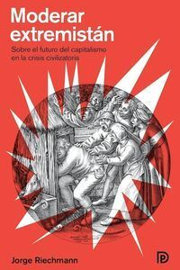 MODERAR EXTREMISTAN : SOBRE EL FUTURO DEL CAPITALISMO EN LA CRISIS CIV