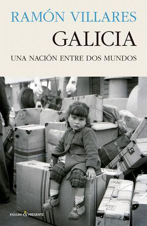 GALICIA. UNA NACION ENTRE DOS MUNDOS (2ª EDICION)