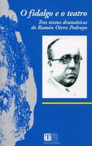 O FIDALGO E O TEATRO : TRES TEXTOS DRAMÁTICOS DE RAMÓN OTERO PEDRAYO