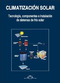 CLIMATIZACIÓN SOLAR : TECNOLOGÍA, COMPONENTES E INSTALACIÓN DE SISTEMA