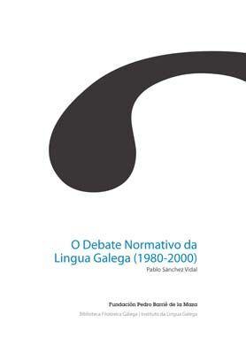 O DEBATE NORMATIVO DA LINGUA GALEGA (1980-2000)