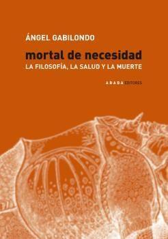 MORTAL DE NECESIDAD. LA FILOSOFIA, LA SALUD Y LA MUERTE