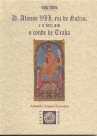 D.ALFONSO VII, REI DE GALIZA, E O SEU AIO O CONDE DE TRABA