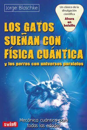 GATOS SUEÑAN CON FÍSICA CUÁNTICA Y LOS PERROS CON UNIVERSOS