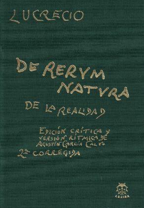 DE RERVM NATVRA. DE LA REALIDAD, EDICIÓN CRÍTICA Y VERSIÓN RÍTMICA AGUSTÍN GARCÍA CALVO (2ª CORREGIDA)
