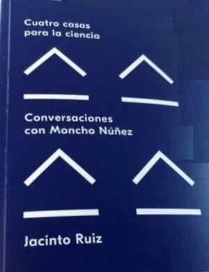 CUATRO CASAS PARA LA CIENCIA. CONVERSACIONES CON MONCHO NUÑEZ