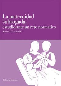 LA MATERNIDAD SUBROGADA: ESTUDIO ANTE UN RETO NORMATIVO.