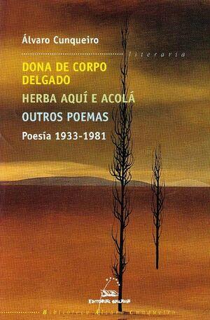 POESIA 1933-1981 DONA CORPO DELGADO,HERBA AQUI,OU ACOLA, OUTROS POEMAS