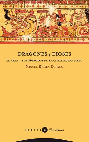 DRAGONES Y DIOSES : ARTE Y SIMBOLOS DE LA CIVILIZACION MAYA