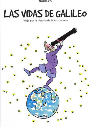 -LAS VIDAS DE GALILEO. VIAJE POR LA HISTORIA DE LA ASTRONOMÍA