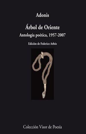 ÁRBOL DE ORIENTE. ANTOLOGÍA POÉTICA. 1957 - 2007