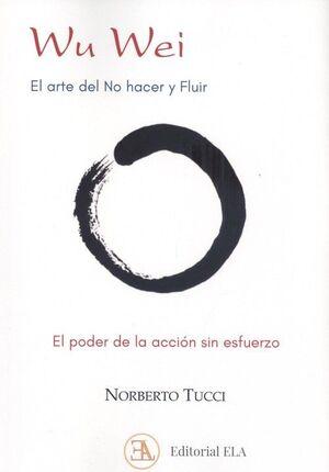 WU WEI. EL ARTE DEL NO HACER Y FLUIR
