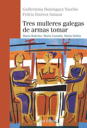 TRES MULLERES GALEGAS DE ARMAS TOMAR.MARIA BALTEIRA,MARIA CASTAÑA,MARIA SOLIÑA
