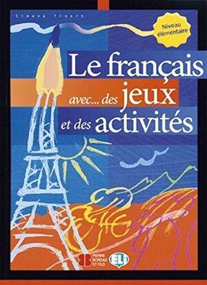 LE FRANÇAIS AVEC ... DES JEUX ET DES ACTIVITÉS (NIVEAU ELEMENTAIRE)
