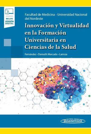 INNOVACIÓN Y VIRTUALIDAD EN LA FORMACION UNIVERSITARIA EN CIENCIAS DE LA SALUD